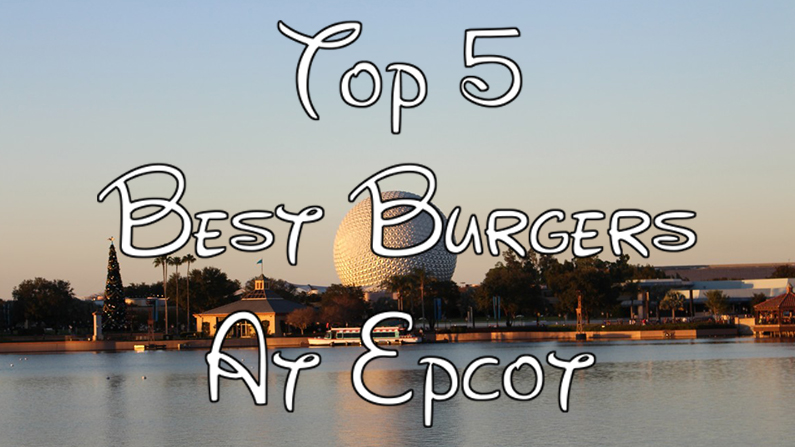 The Top 5 Best Burgers at Epcot