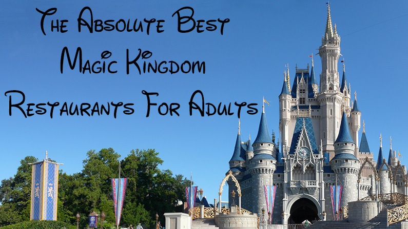 The Absolute Best Magic Kingdom Restaurants for Adults