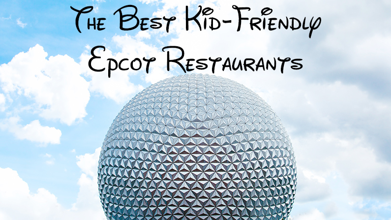 The Best Kid-Friendly Epcot Restaurants