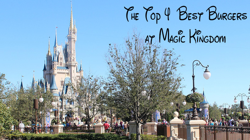 The Top 4 Best Burgers at Magic Kingdom