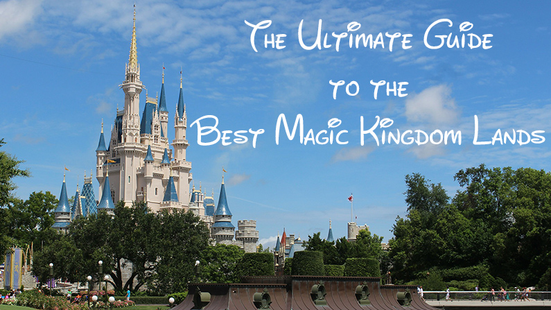 The Ultimate Guide to the Best Magic Kingdom Lands