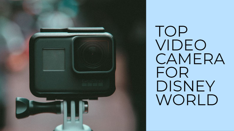 best video camera for disney world