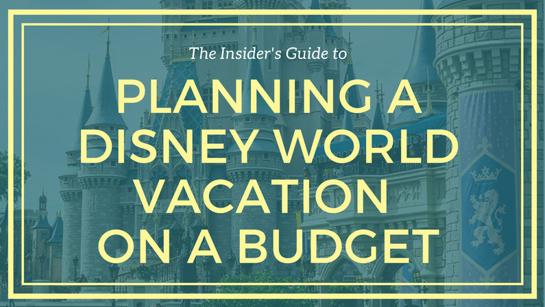 The Insider's Guide to Planning Disney World on a Budget
