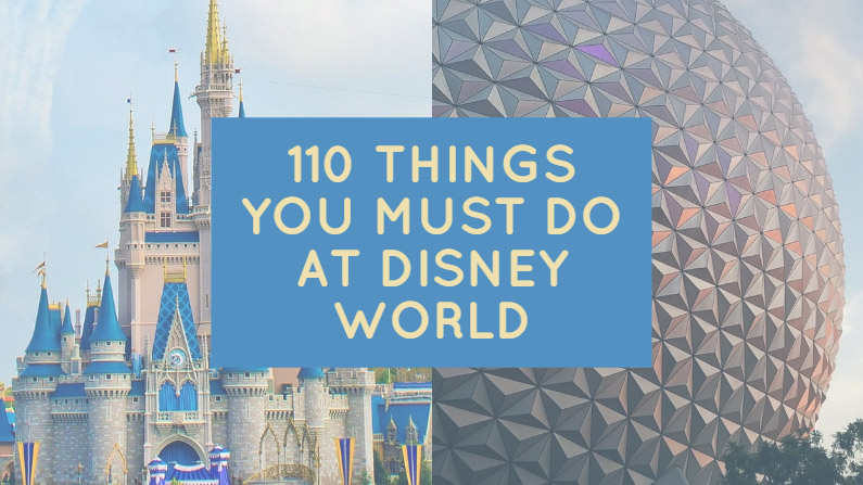 110 Things You MUST Do at Disney World