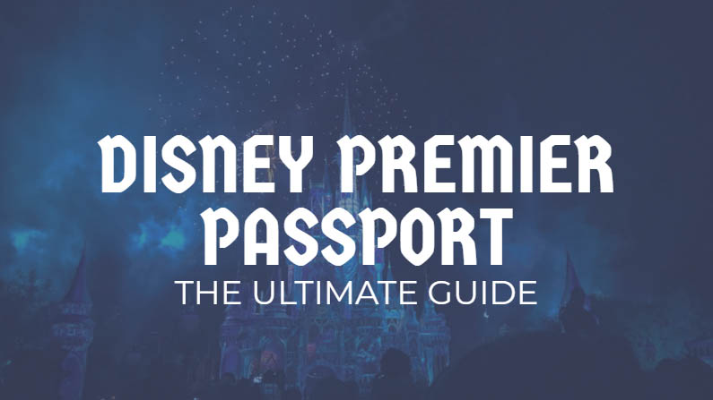 30e02a8c325 Disney Premier Passport  The Ultimate Guide
